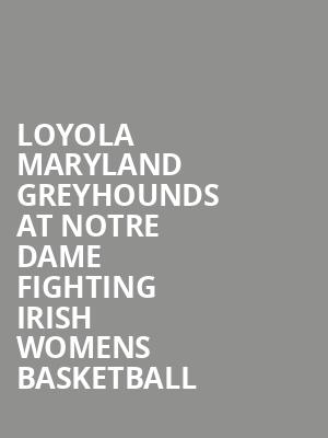 Loyola Maryland Greyhounds at Notre Dame Fighting Irish Womens Basketball at Purcell Pavilion at the Joyce Center