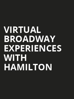 Virtual Broadway Experiences with HAMILTON, Virtual Experiences for South Bend, South Bend