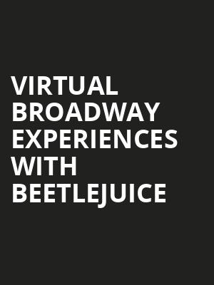 Virtual Broadway Experiences with BEETLEJUICE, Virtual Experiences for South Bend, South Bend